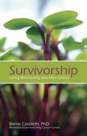 Survivorship: Living Well During and After Cancer Barrie R. Cassileth