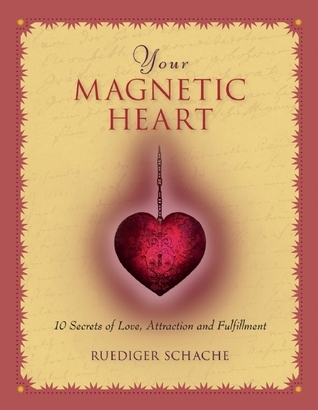 Your Magnetic Heart: 10 Secrets of Attraction, Love and Fulfillment  by  Ruediger Schache