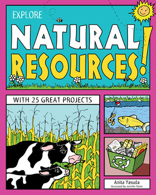 EXPLORE NATURAL RESOURCES!: WITH 25 GREAT PROJECTS  by  Anita  Yasuda
