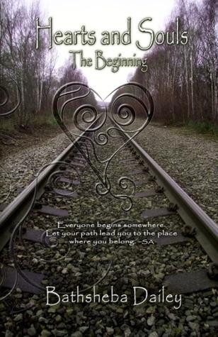 Hearts and Souls: The Beginning  by  Bathsheba Dailey