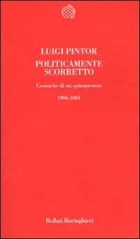 Politicamente scorretto: cronache di un quinquennio, 1996-2001  by  Luigi Pintor