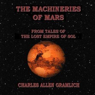 The Machineries of Mars Charles  Allen Gramlich