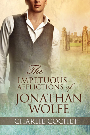 The Impetuous Afflictions of Jonathan Wolfe (The Auspicious Troubles of Love, #2) Charlie Cochet