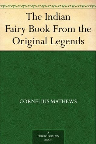The Indian Fairy Book From the Original Legends [Illustrated] Cornelius Mathews
