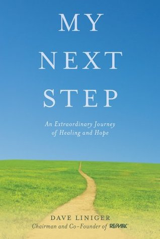 My Next Step: An Extraordinary Journey of Healing and Hope  by  Dave Liniger
