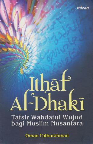 Ithaf Al-Dhaki: Tafsir Wahdatul Wujud bagi Muslim Nusantara Oman Fathurahman