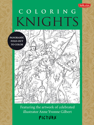 Coloring Knights: Featuring the artwork of celebrated illustrator Anne Yvonne Gilbert  by  Anne Yvonne Gilbert