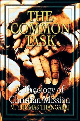 The Common Task: A Theology of Christian Mission  by  M. Thomas Thangaraj