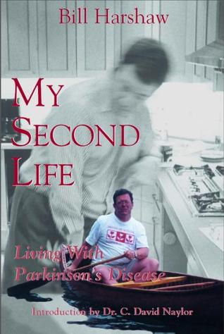 My Second Life: Living with Parkinsons Disease William A. Harshaw
