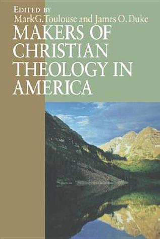 Makers of Christian Theology in America: A Handbook  by  Mark G. Toulouse