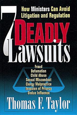 Seven Deadly Lawsuits: How Ministers Can Avoid Litigation and Regulation Thomas Taylor