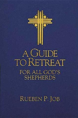 A Guide to Retreat for All Gods Shepherds Rueben P. Job