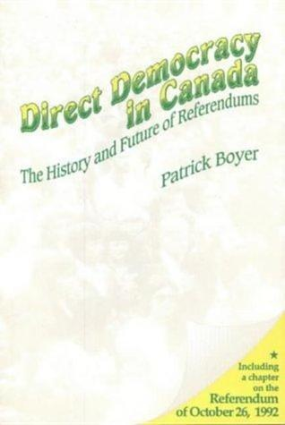 Direct Democracy in Canada: The History and Future of Referendums  by  J. Patrick Boyer