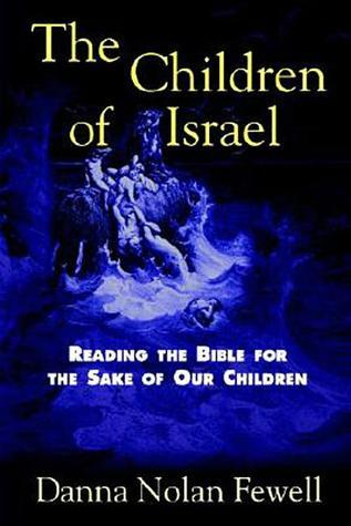 The Children of Israel: Reading the Bible for the Sake of Our Children  by  Danna Nolan Fewell