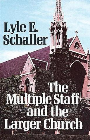 The Multiple Staff and the Larger Church  by  Lyle E. Schaller