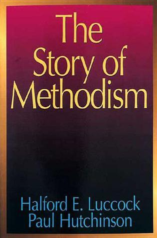 The Story of Methodism  by  Halford E. Luccock