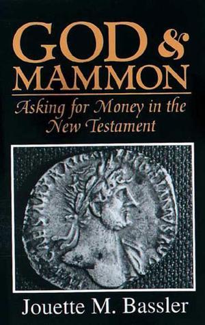 God & Mammon: Asking for Money in the New Testament Jouette M. Bassler