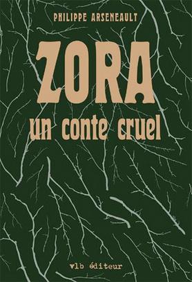 Zora : un conte cruel  by  Philippe Arsenault