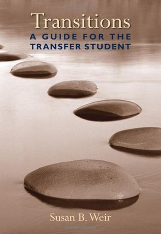 Transitions: A Guide for the Transfer Student  by  Susan B. Weir