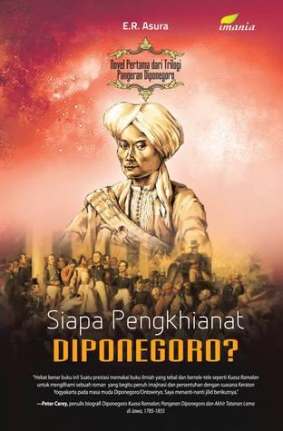 Siapa Pengkhianat Diponegoro?  by  E.R. Asura