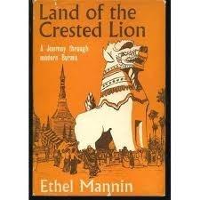 Land of the Crested Lion: A journey Through Modern Burma Ethel Mannin