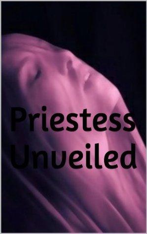 Priestess Unveiled  by  Nadi Oswald