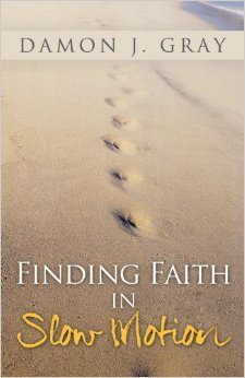 Finding Faith in Slow Motion  by  Damon J. Gray
