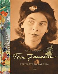 Tove Jansson: Tee työtä ja rakasta  by  Tuula Karjalainen