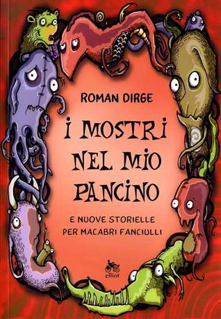 I mostri nel mio pancino e nuove storielle per macabri fanciulli  by  Roman Dirge