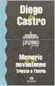 Memorie di un novantenne: Trieste e lIstria Diego De Castro