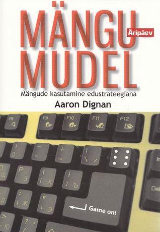 Mängu mudel. Mängude kasutamine edustrateegiana  by  Aaron Dignan