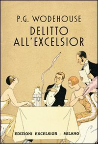 Delitto allExcelsior  by  P.G. Wodehouse