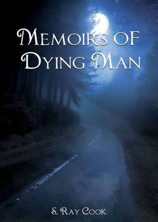 Memoirs of Dying Man  by  S. Ray Cook