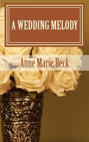 A Wedding Melody  by  Anne Marie Beck