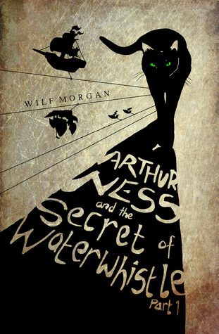 Arthur Ness and the Secret of Waterwhistle, Part 1 (Arthur Ness, #1)  by  Wilf Morgan