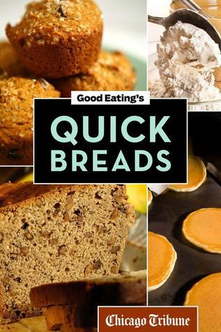 Good Eatings Quick Breads: A Collection of Convenient and Unique Recipes for Muffins, Scones, Loaves, and More  by  Chicago Tribune