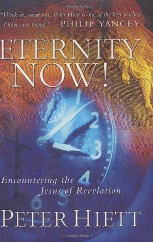 Eternity Now!: Encountering the Jesus of Revelation Peter Hiett