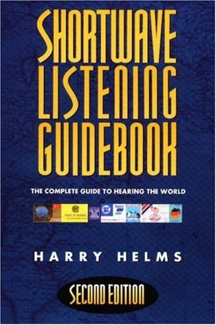 Shortwave Listening Guidebook: The Complete Guide to Hearing the World Harry L. Helms