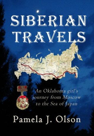 Siberian Travels: An Oklahoma girls journey from Moscow to the Sea of Japan  by  Pamela Olson