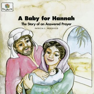 A Baby for Hannah: The Story of an Answered Prayer (God Loves Me) (God Loves Me Storybooks)  by  Patricia L. Nederveld