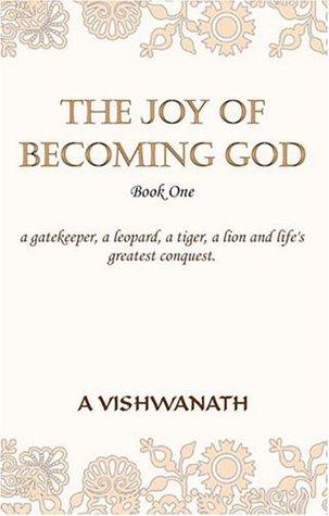 The Joy of Becoming God - Book One A. Vishwanath