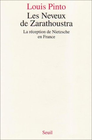 Les neveux de Zarathoustra: La reception de Nietzsche en France Louis Pinto
