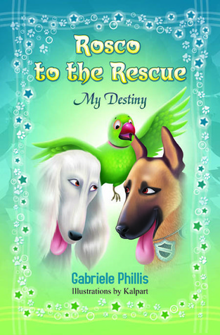 Rosco to the Rescue: My Destiny  by  Gabriele Phillis