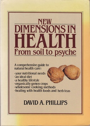 New Dimensions in Health: From soil to psyche  by  David A. Phillips
