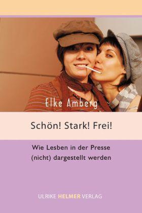 Schön! Stark! Frei! Wie Lesben in der Presse (nicht) dargestellt werden  by  Elke Amberg