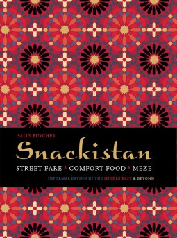 Snackistan - Street Food, Comfort Food, Meze: Informal Eating in the Middle East & Beyond  by  Sally Butcher