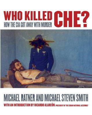 Who Killed Che?: How the CIA Got Away with Murder  by  Michael Ratner