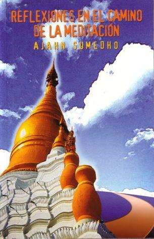Reflexiones en el camino de la meditación  by  Ajahn Sumedho