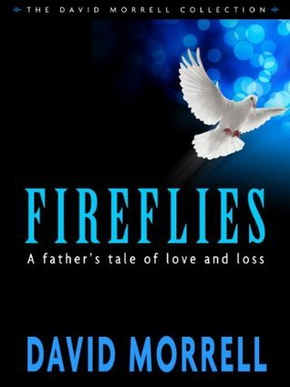 Fireflies: A Fathers Classic Tale of Love and Loss  by  David Morrell