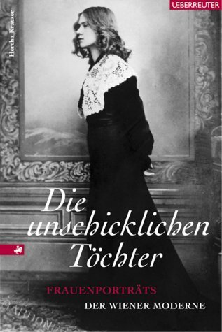 Die unschicklichen Töchter. Frauenporträts der Wiener Moderne  by  Hertha Kratzer